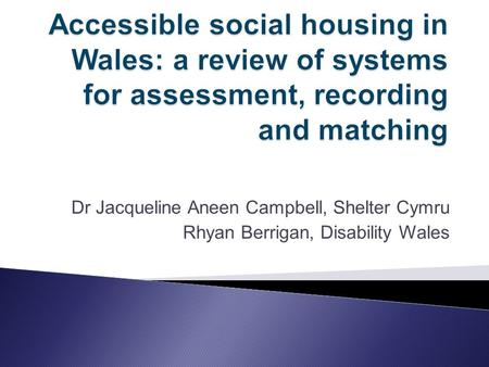 Dr Jacqueline Aneen Campbell, Shelter Cymru Rhyan Berrigan, Disability Wales.