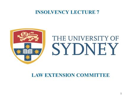"1 INSOLVENCY LECTURE 7 LAW EXTENSION COMMITTEE. 2 EXTERNAL ADMINISTRATION OF CORPORATIONS - OVERVIEW ""External administration"" of a corporation involves."