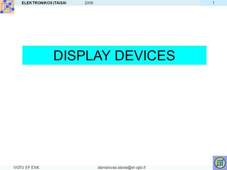 <strong>DISPLAY</strong> DEVICES ELEKTRONIKOS ĮTAISAI VGTU EF ESK