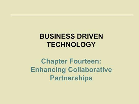 BUSINESS DRIVEN TECHNOLOGY Enhancing Collaborative Partnerships