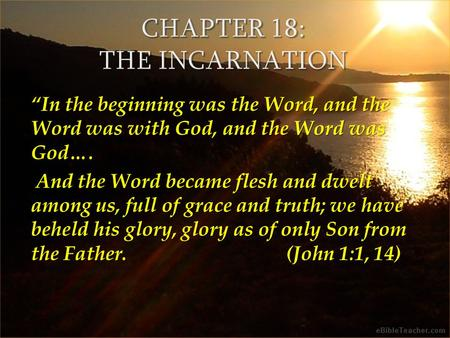 """In the beginning was the Word, and the Word was with God, and the Word was God…. And the Word became flesh and dwelt among us, full of grace and truth;"