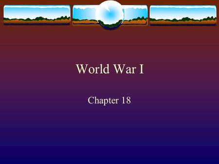 World War I Chapter 18. Causes of WWI  Imperialism  Race for colonies.  Africa was last place for Germany to compete.  Militarism  Policy involves.