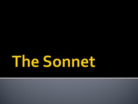  A sonnet is a fourteen-line poem in iambic pentameter with a carefully patterned rhyme scheme. Other strict, short poetic forms occur in English poetry.