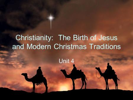 Christianity: The Birth of Jesus and Modern Christmas Traditions Unit 4.