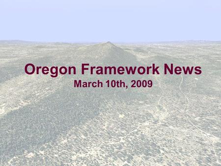 Oregon Framework News March 10th, 2009. 2 Framework: One piece of navigatOR navigatOR is a GIS utility that provides: The shared data needed to enable.