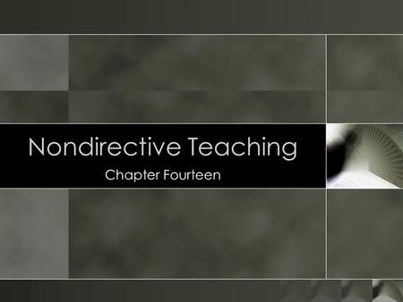 Nondirective Teaching Chapter Fourteen. Can you teach by reflecting on a students' behavior and inviting a discussion.? Well, you can in areas where you.