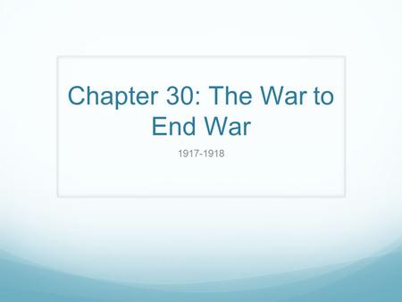 Chapter 30: The War to End War 1917-1918. War by Act of Germany What did the Midwestern senators filibuster in relation to arming ships reflect? What.