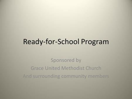 Ready-for-School Program Sponsored by Grace United Methodist Church And surrounding community members.