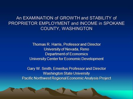 An EXAMINATION of GROWTH and STABILITY of PROPRIETOR EMPLOYMENT and INCOME in SPOKANE COUNTY, WASHINGTON Thomas R. Harris, Professor and Director University.