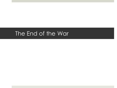 The End of the War. Armistice  On November 11, 1918, Germany agreed to cease-fire and signed the armistice, or truce, that ended the war.