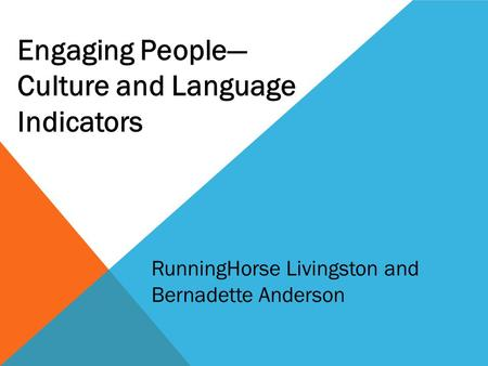 Engaging People— Culture and Language Indicators RunningHorse Livingston and Bernadette Anderson.
