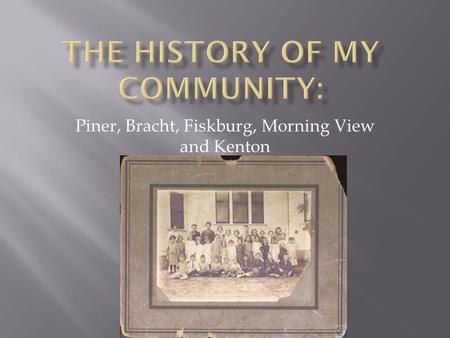Piner, Bracht, Fiskburg, Morning View and Kenton.
