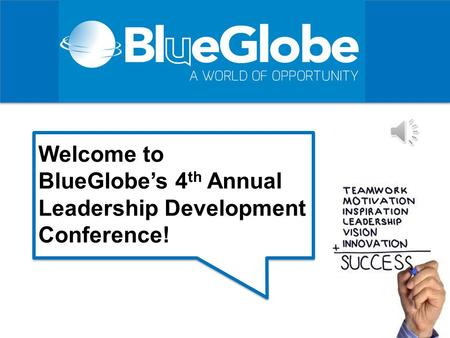 Welcome to BlueGlobe's 4 th Annual Leadership Development Conference!