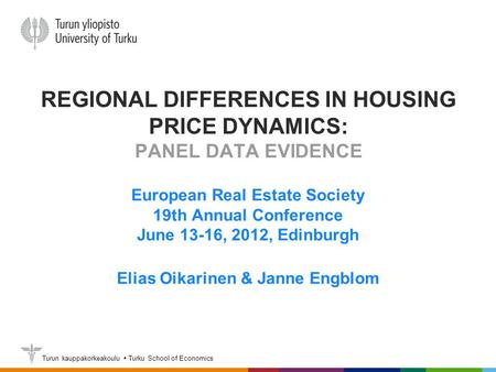 Turun kauppakorkeakoulu  Turku School of Economics REGIONAL DIFFERENCES IN HOUSING PRICE DYNAMICS: PANEL DATA EVIDENCE European Real Estate Society 19th.