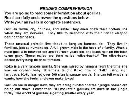 READING COMPREHENSION You are going to read some information about gorillas. Read carefully and answer the questions below. Write your answers in complete.