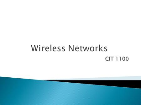 CIT 1100. In this chapter you will learn how to:  Describe the basics of wireless networking  Explain the differences between wireless networking standards.