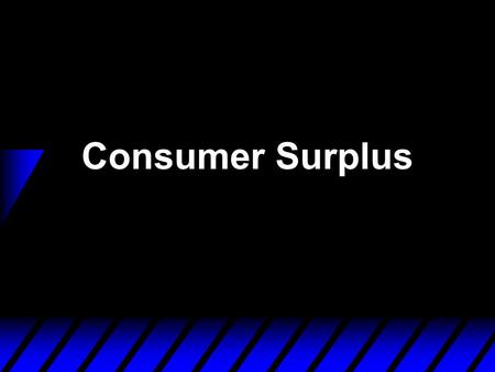 Consumer Surplus. Monetary Measures of Gains-to- Trade  Basic idea of consumer surplus: We want a measure of how much a person is willing to pay for.