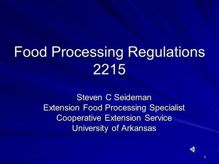 1 Food Processing Regulations 2215 Steven C Seideman Extension Food Processing Specialist Cooperative Extension Service University of Arkansas.