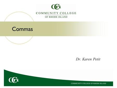 Commas Dr. Karen Petit. The Logic of Commas Incorrect and Confusing: The classroom was absolutely perfect for students were smiling as they sat at their.