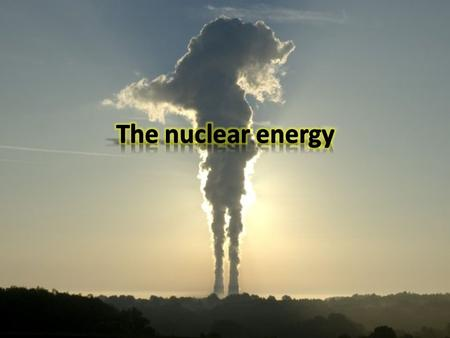 Nuclear energy is used to produce electricity and for the army with the atomic bomb.