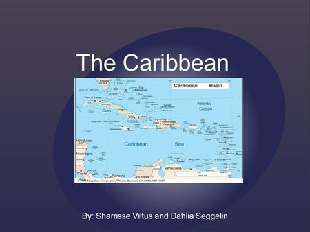 The Caribbean By: Sharrisse Viltus and Dahlia Seggelin.