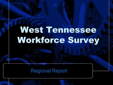 West Tennessee Workforce Survey Regional Report. Collaborative Effort.