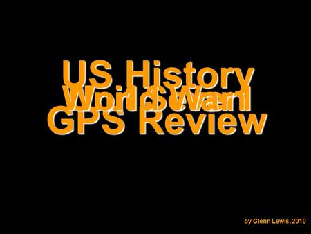 US History GPS Review Unit Seven World War I by Glenn Lewis, 2010.