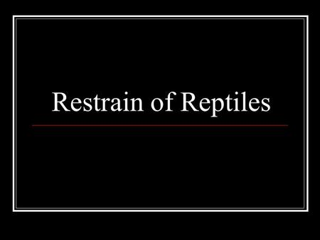 Restrain of Reptiles Restraint??? Reptiles husbandry tools Hooks Forceps Probes.
