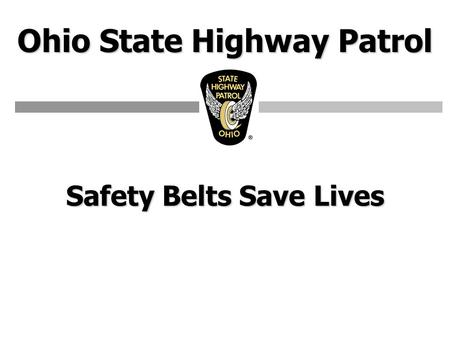Ohio State Highway Patrol Safety Belts Save Lives.