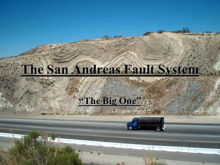 "The San Andreas Fault System ""The Big One"". Introduction The California landscape is cut by many faults capable of making earthquakes, but one of these,"