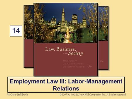 McGraw-Hill/Irwin©2007 by the McGraw-Hill Companies, Inc. All rights reserved. 14 Employment Law III: Labor-Management Relations.