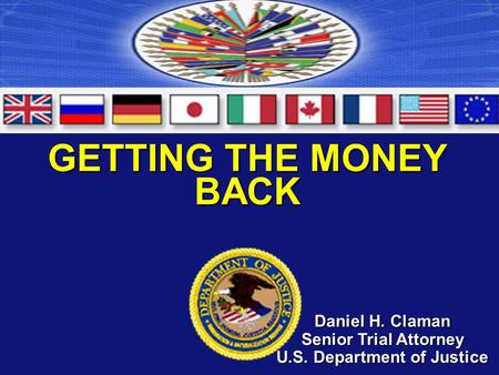 GETTING THE MONEY BACK Daniel H. Claman Senior Trial Attorney U.S. Department of Justice.
