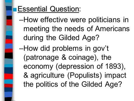Essential Question: How effective were politicians in meeting the needs of Americans during the Gilded Age? How did problems in gov't (patronage & coinage),
