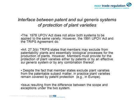 Interface between patent and sui generis systems of protection of plant varieties The 1978 UPOV Act does not allow both systems to be applied to the same.