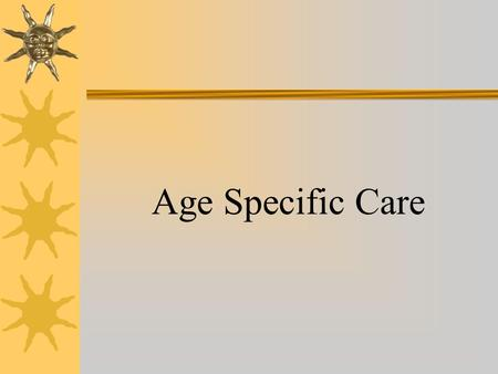 Age Specific Care. Age-Specific Considerations for Pediatric Patients.
