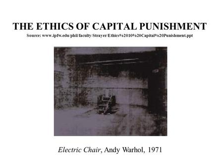 THE ETHICS OF CAPITAL PUNISHMENT Source: www. ipfw
