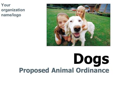 Your organization name/logo Proposed Animal Ordinance Dogs.