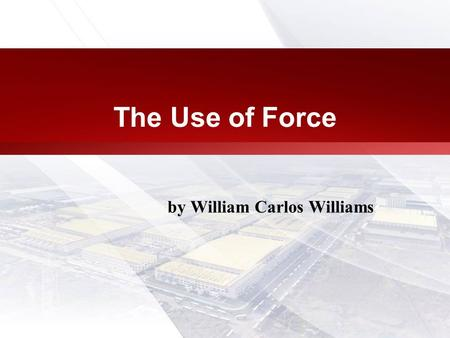 a literary analysis of use of force by william carlos williams Essay on the use of force, by william carlos williams 1081 words 5 pages the use of force is a short story by william carlos williams that is very powerful and leaves the readers with an ethical dilemma.