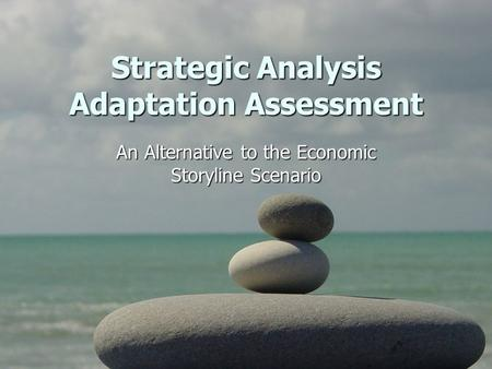 Strategic Analysis Adaptation Assessment An Alternative to the Economic Storyline Scenario.