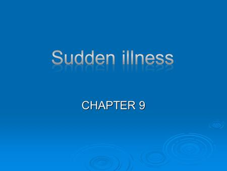 CHAPTER 9. RECOGNIZING SUDDEN ILLNESS  CHANGES IN CONSIOUSNESS  NAUSEA  DIFFICULTY SPEAKING OR SLURRED SPEECH  NUMBNESS OR WEAKNESS  LOSS OF VISION.