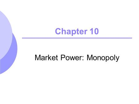 Chapter 10 Market Power: Monopoly. ©2005 Pearson Education, Inc. Chapter 102 Review of Perfect Competition P = LMC = LRAC Normal profits or zero economic.