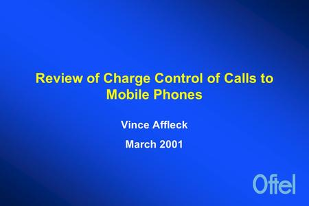 Review of Charge Control of Calls to Mobile Phones Vince Affleck March 2001.