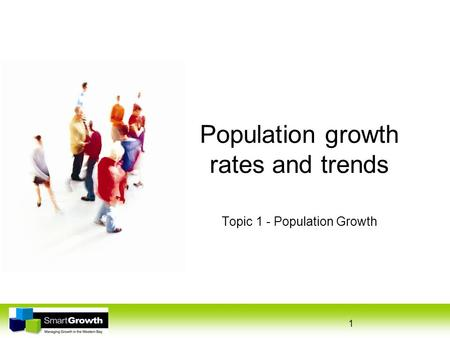 1 Population growth rates and trends Topic 1 - Population Growth.