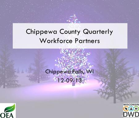 Chippewa County Quarterly Workforce Partners Chippewa Falls, WI 12-09-13.