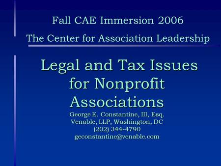 Legal and Tax Issues for Nonprofit Associations George E. Constantine, III, Esq. Venable, LLP, Washington, DC (202) 344-4790