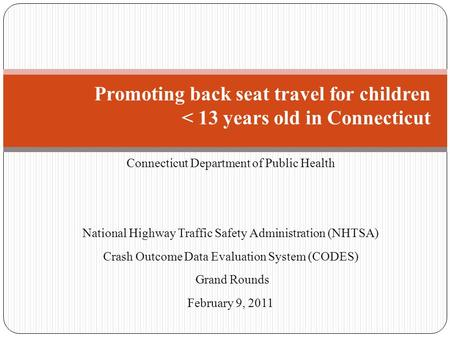 Connecticut Department of Public Health National Highway Traffic Safety Administration (NHTSA) Crash Outcome Data Evaluation System (CODES) Grand Rounds.
