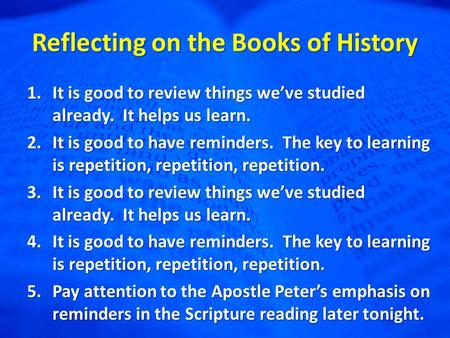 Reflecting on the Books of History 1.It is good to review things we've studied already. It helps us learn. 2.It is good to have reminders. The key to learning.