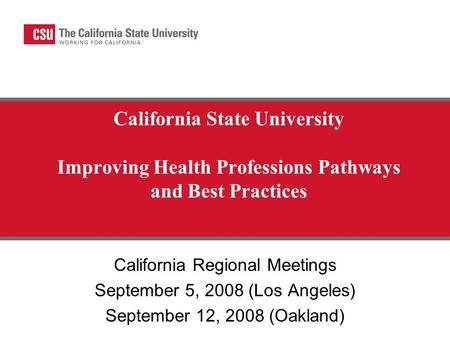California State University Improving Health Professions Pathways and Best Practices California Regional Meetings September 5, 2008 (Los Angeles) September.