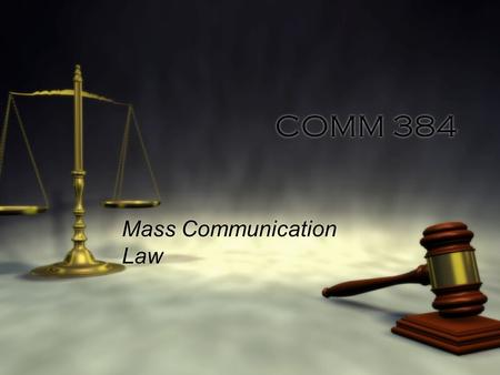 "COMM 384 Mass Communication Law. Preface to the 7th Edition  ""Preparing this edition has been a challenge.""  Fewer Supreme Court and significant lower."