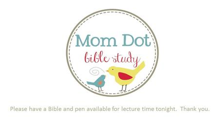 Please have a Bible and pen available for lecture time tonight. Thank you.